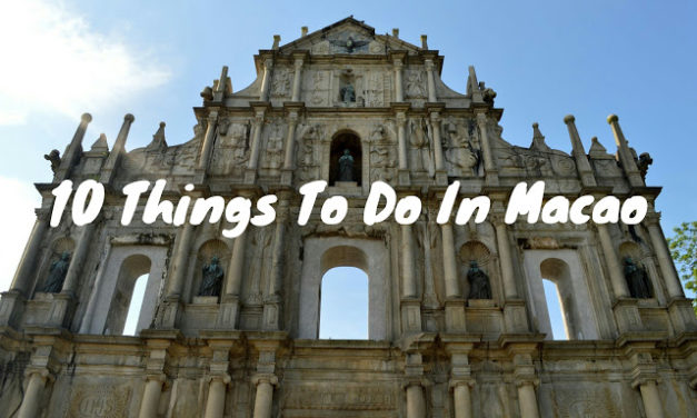 10 Things To Do and See in Macau, China (My List and Narratives)